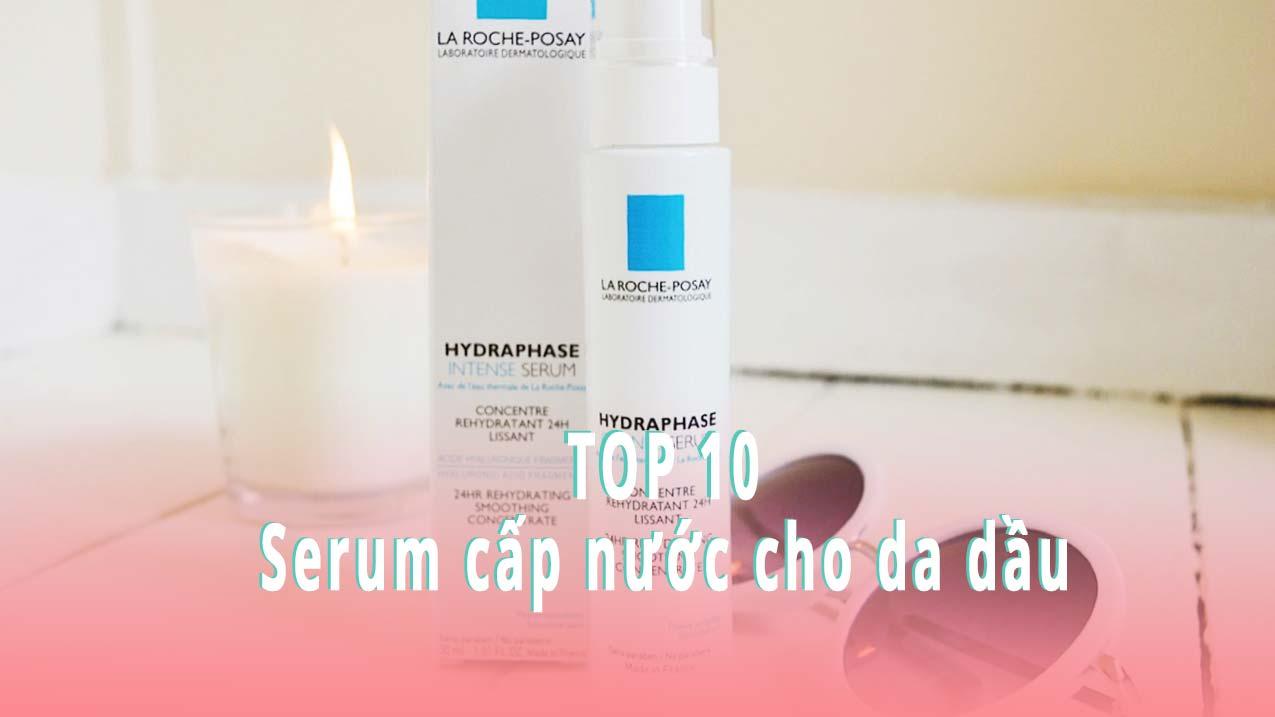 Top 10 serum cấp nước cho da dầu được chuyên gia khuyên dùng
